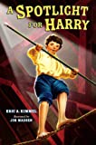 A Spotlight for Harry, Eric A. Kimmel, 0375858695