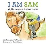 I am Sam - A Therapeutic Riding Horse by Mrs. Elizabeth Doskotz-Carlson (2011-07-22)