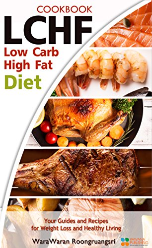 LCHF: Low Carb High Fat Diet & Cookbook, Your Guides and Recipes for Weight Loss and Healthy Living (English Edition)