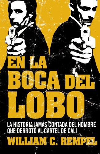 En la boca del lobo: La historia jamás contada del hombre que derrotó al cartel de Cali (Spanish Edition)