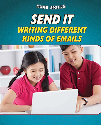 Send It: Writing Different Kinds of Emails (Core Skills) by PowerKids Press
