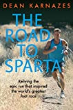 img - for The Road to Sparta: Reliving the Epic Run that Inspired the World's Greatest Foot Race book / textbook / text book