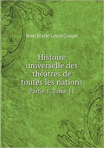 En ligne téléchargement gratuit Histoire Universelle Des Theatres de Toutes Les Nations Partie 1. Tome 11 pdf epub