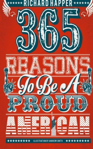 365 Reasons To Be A Proud American: Amazing Achievements To Make You Patriotic Every Day