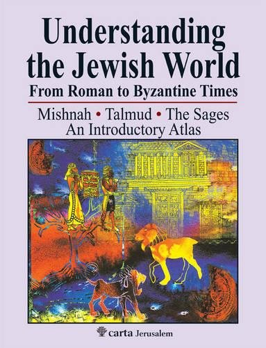 Understanding the Jewish World from Roman to Byzantine Times: Mishnah-Talmud-The Sages: An Introductory Atlas