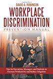 Workplace Discrimination Prevention Manual, David A. Robinson J.D, 148080052X