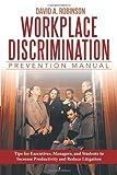 Workplace Discrimination Prevention Manual, David A. Robinson J.D, 148080052X