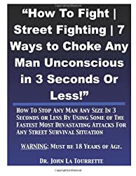 How To Fight | Street Fighting | 7 Ways to Choke Any Man Unconscious in 3 Second