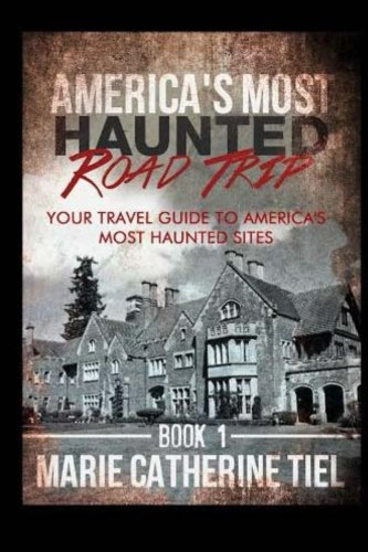 Read Online America's Most Haunted Road Trip: Your Travel Guide to America's Most Haunted Sites (Volume 1) ebook