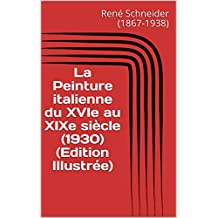 La Peinture italienne du XVIe au XIXe siècle (1930) (Edition Illustrée) (French Edition)