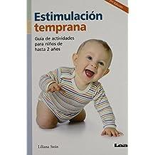 Estimulacion temprana / Early Stimulation: Guia De Actividades Para Ninos De Hasta 2 Anos / Guide of Activities for Children Up to 2 Years of Age