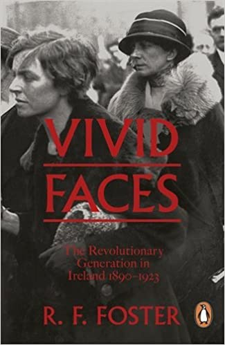 Vivid Faces: The Revolutionary Generation in Ireland, 1890-1923 by R F Foster (28-May-2015)
