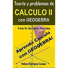 Teoría y Problemas de Cálculo II con Geogebra: Parte III: Derivadas Parciales (Spanish Edition)