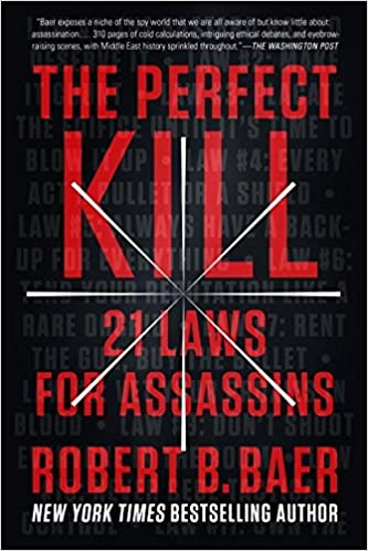 The perfect kill 21 laws for assassins robert b baer the perfect kill 21 laws for assassins robert b baer 9780147516503 amazon books malvernweather Choice Image