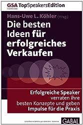 Die besten Ideen für erfolgreiches Verkaufen: Erfolgreiche Speaker verraten ihre besten Konzepte und geben Impulse für die Praxis