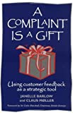 img - for A Complaint is a Gift: Using Customer Feedback as a Strategic Tool by Barlow (1996-02-01) book / textbook / text book