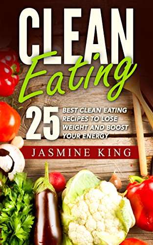 Clean eating 25 best clean eating recipes to lose weight and boost clean eating 25 best clean eating recipes to lose weight and boost your energy forumfinder Images