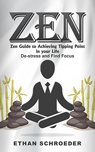Zen: Zen Guide to Achieving Tipping Point in your Life: De-stress and Find Focus