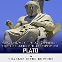 Legendary Philosophers: The Life and Philosophy of Plato Audiobook by  Charles River Editors Narrated by W.B. Ward
