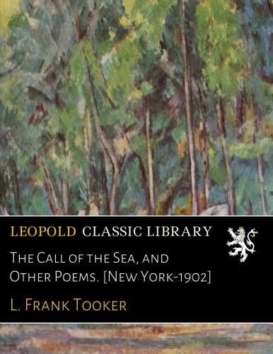 The Call of the Sea, and Other Poems. [New York-1902] PDF ePub fb2 book