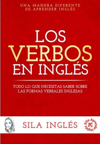 Los verbos en ingles: Todo lo que necesitas saber sobre las formas verbales inglesas (Spanish Edition) [Sila Ingles] (Tapa Blanda)