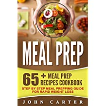 Meal Prep: 65+ Meal Prep Recipes Cookbook – Step By Step Meal Prepping Guide For Rapid Weight Loss (Free Bonus Included) (Meal Prep, Ketogenic Diet, Low Carb, Ketosis)