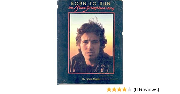 Born To Run The Bruce Springsteen Story Dave Marsh 9780385154437