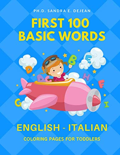 Language Alphabet Italian (First 100 Basic Words English - Italian Coloring Pages for Toddlers: Fun Play and Learn full vocabulary for kids, babies, preschoolers, grade students ... read common sight word lists with card games)