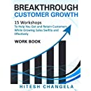 Breakthrough Customer Growth Workbook: 15 Workshops to help you get and retain customers while growing sales swiftly and effectively