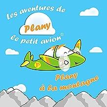 PLANY A LA MONTAGNE: LES AVENTURES DE PLANY LE PETIT AVION (French Edition)