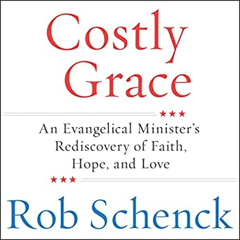 An Evangelical Minister's Rediscovery of Faith, Hope, and Love - Rob Schenck