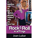 Rock & Roll at Any Age: A Rebellious Look at Life, Health,  & Spiritual Wisdom from the Sassy Sage