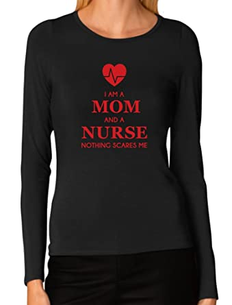 49aed42a719 I Am A Mom and A Nurse - Nothing Scares Me Funny Nurses Gifts Women Long