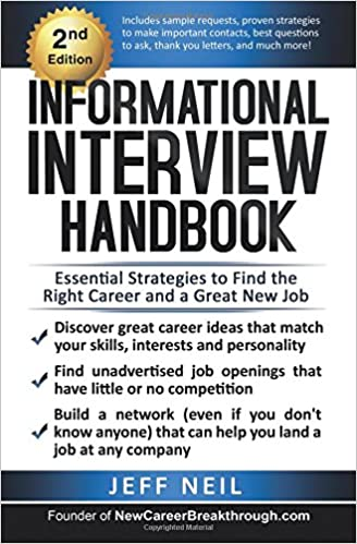 Informational interview handbook essential strategies to find the informational interview handbook essential strategies to find the right career a great new job jeff neil 9781499343649 amazon books spiritdancerdesigns Gallery