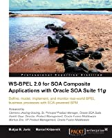 WS-BPEL 2.0 for SOA Composite Applications with Oracle SOA Suite 11g Front Cover