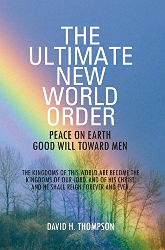 The Ultimate New World Order: Peace on Earth Good Will Toward Men