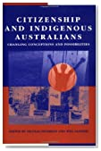 Citizenship and Indigenous Australians: Changing Conceptions and Possibilities (Reshaping Australian Institutions)