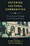 Entering Cultural Communities : Diversity and Change in the Nonprofit Arts, , 0813542162