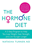 The Hormone Diet:A 3-Step Program to Help You Lose Weight, Gain Strength, and Live Younger Longer