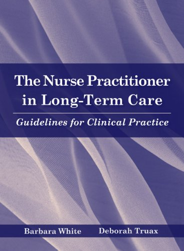 The Nurse Practitioner in Long Term Care: Guidelines for Clinical Practice by Brand: Jones Bartlett Learning