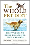 The Whole Pet Diet: Eight Weeks to Great Health for Dogs and Cats