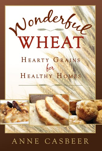 Wonderful Wheat: Hearty Grains for Healthy Homes by Anne Casbeer