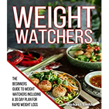 Weight Watchers: The Beginners Guide to Weight Watchers Including a 30 Day Meal Plan for Rapid Weight Loss (Weight Watchers Cookbook Book 1)
