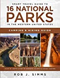 Smart Travel Guide to 16 National Parks in the Western United States: Camping & Hiking Guide  (Also In –Depth Guide to Yosemite, Olympic & Grand Canyon)