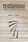 Professional Gunsmithing: A Textbook On The Repair And Alteration Of Firearms