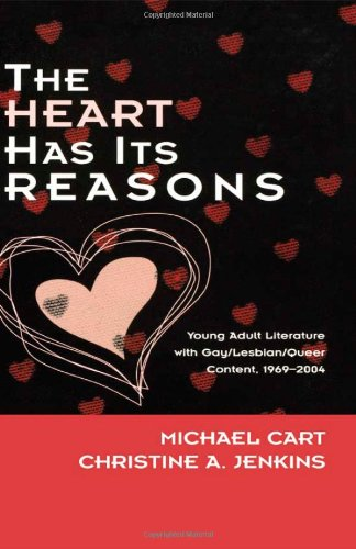 The Heart Has Its Reasons: Young Adult Literature with Gay/Lesbian/Queer Content, 1969-2004 (Studies in Young Adult Literature)