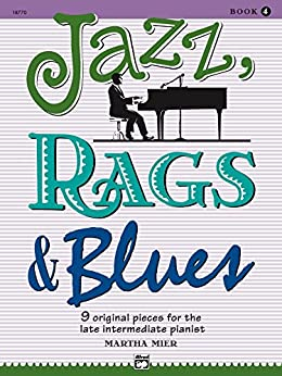 Jazz, Rags & Blues, Book 4: 9 Original Pieces for Late Intermediate Piano by [Mier, Martha]