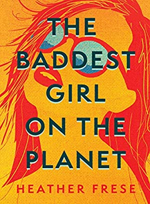 The Baddest Girl on the Planet by Heather Frese