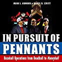 In Pursuit of Pennants: Baseball Operations from Deadball to Moneyball Audiobook by Mark L. Armour, Daniel R. Levitt Narrated by John T. Arnott