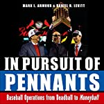 In Pursuit of Pennants: Baseball Operations from Deadball to Moneyball | Daniel R. Levitt,Mark L. Armour